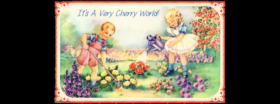 It's A Very Cherry World!